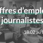 offres d'emplois journalistes du 18.02 au 03.03