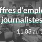 offres d'emplois journalistes du 11.03 au 18.03