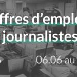#56 offres d'emplois journalistes du 06.06 au 17.06