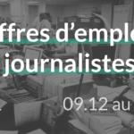 #61 offres d'emplois journalistes du 09.12 au 15.12